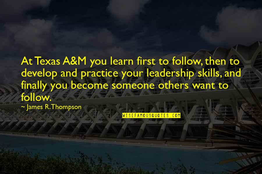 Learn And Develop Quotes By James R. Thompson: At Texas A&M you learn first to follow,