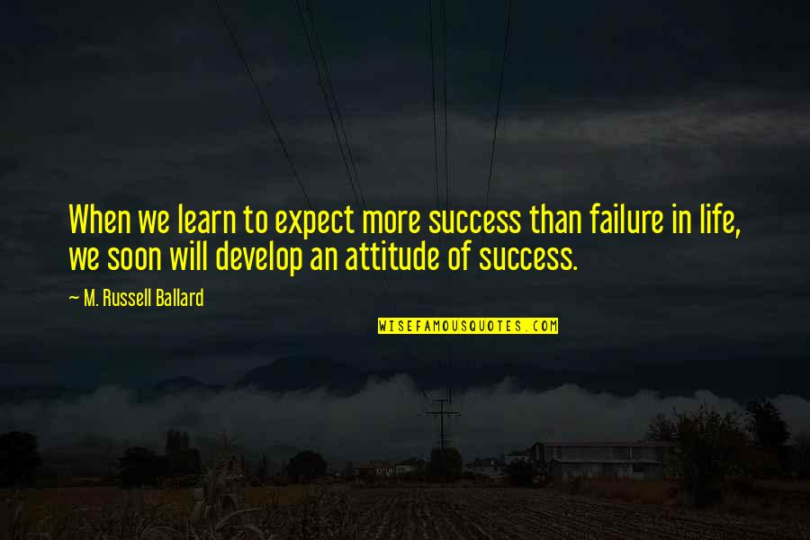 Learn And Develop Quotes By M. Russell Ballard: When we learn to expect more success than