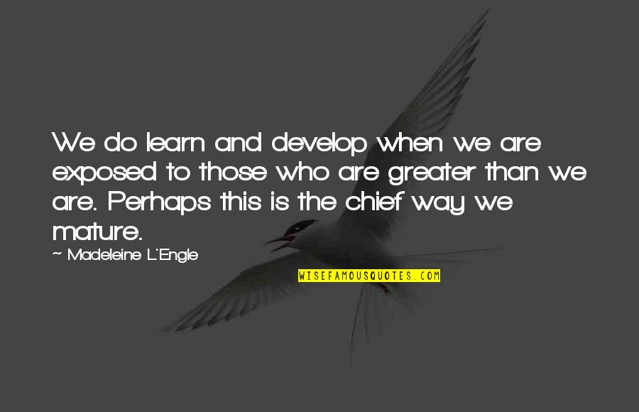 Learn And Develop Quotes By Madeleine L'Engle: We do learn and develop when we are