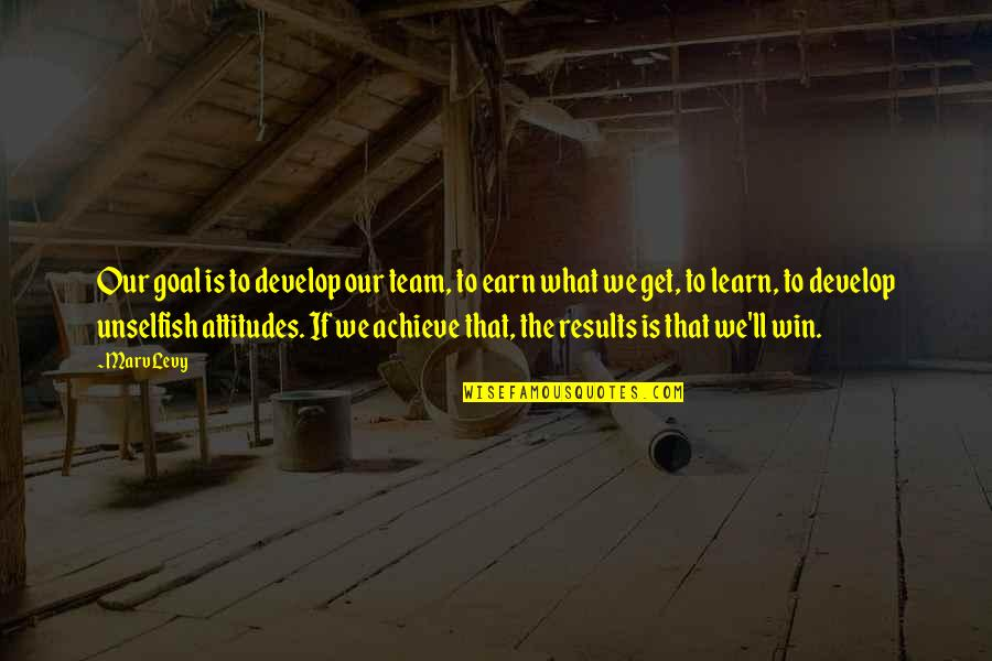Learn And Develop Quotes By Marv Levy: Our goal is to develop our team, to