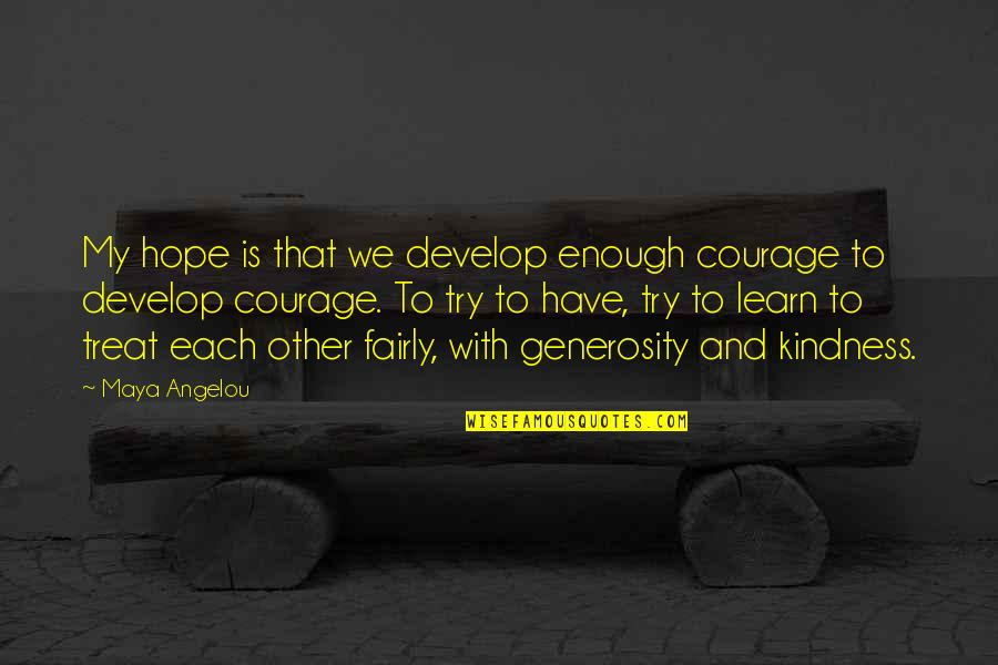 Learn And Develop Quotes By Maya Angelou: My hope is that we develop enough courage