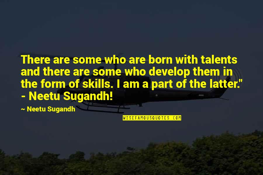 Learn And Develop Quotes By Neetu Sugandh: There are some who are born with talents