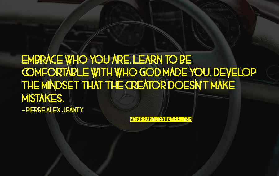 Learn And Develop Quotes By Pierre Alex Jeanty: Embrace who you are. Learn to be comfortable