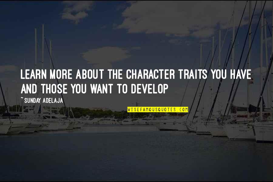 Learn And Develop Quotes By Sunday Adelaja: Learn more about the character traits you have
