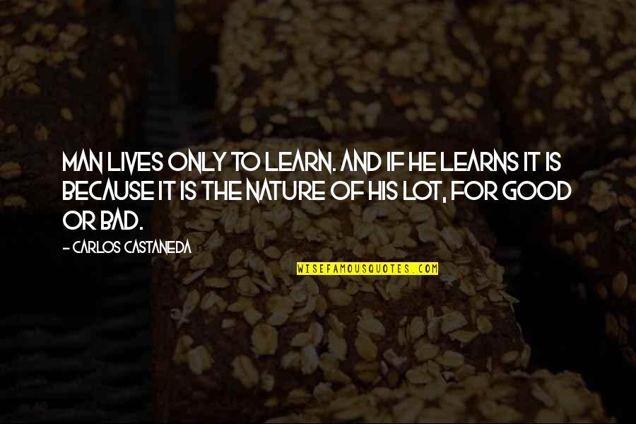 Learn From Nature Quotes By Carlos Castaneda: Man lives only to learn. And if he
