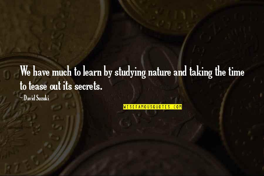 Learn From Nature Quotes By David Suzuki: We have much to learn by studying nature