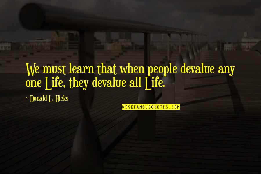 Learn From Nature Quotes By Donald L. Hicks: We must learn that when people devalue any