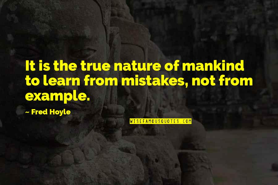 Learn From Nature Quotes By Fred Hoyle: It is the true nature of mankind to
