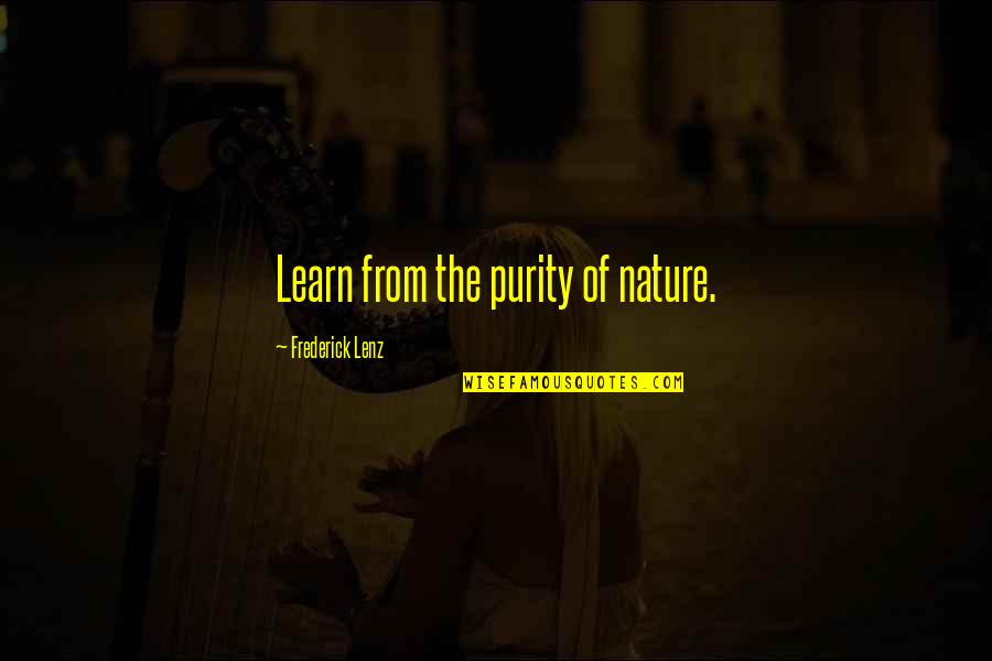 Learn From Nature Quotes By Frederick Lenz: Learn from the purity of nature.