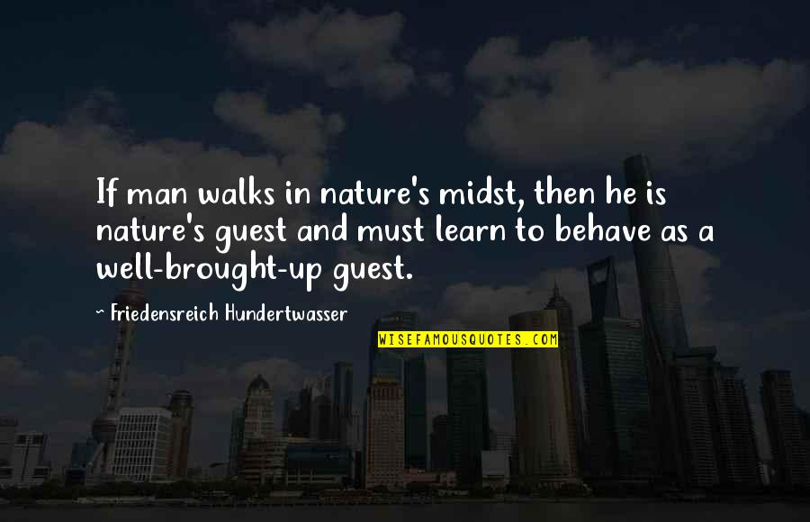 Learn From Nature Quotes By Friedensreich Hundertwasser: If man walks in nature's midst, then he