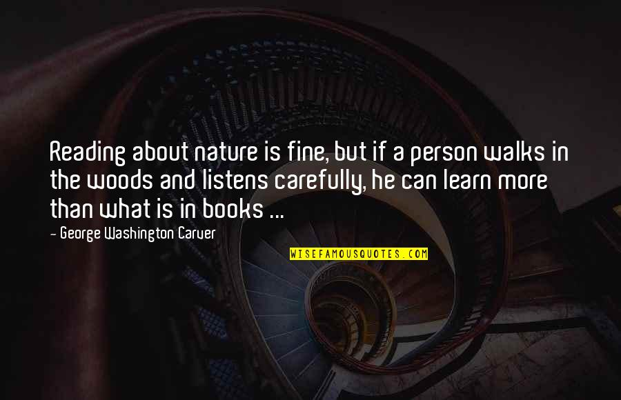 Learn From Nature Quotes By George Washington Carver: Reading about nature is fine, but if a