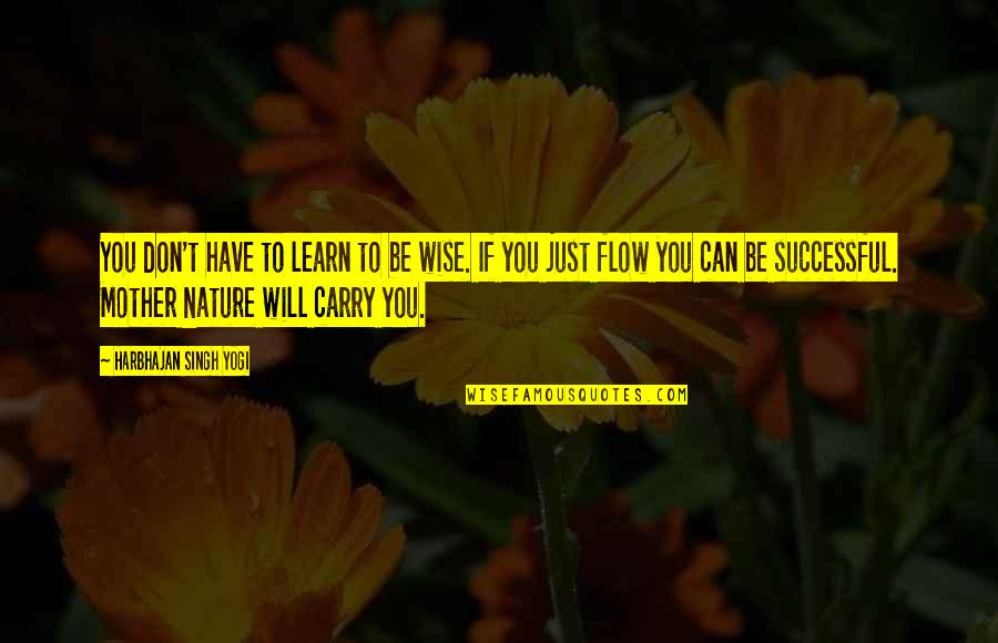 Learn From Nature Quotes By Harbhajan Singh Yogi: You don't have to learn to be wise.