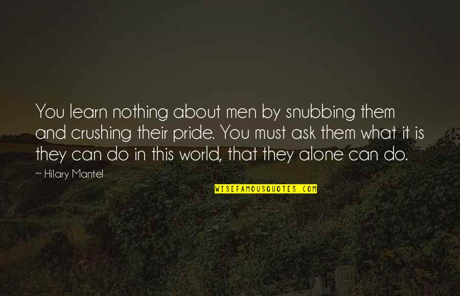 Learn From Nature Quotes By Hilary Mantel: You learn nothing about men by snubbing them