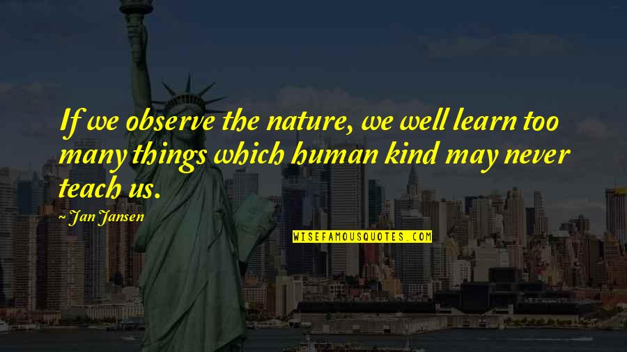 Learn From Nature Quotes By Jan Jansen: If we observe the nature, we well learn