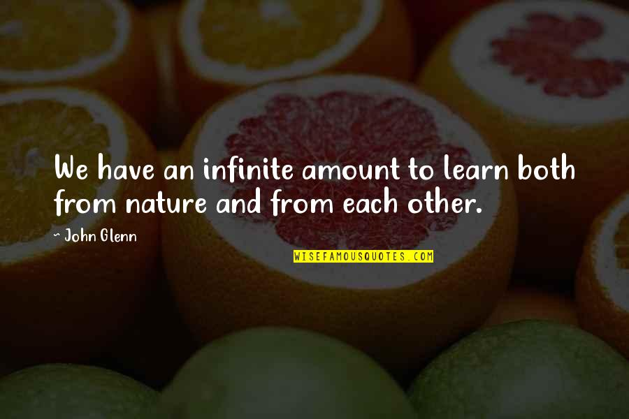 Learn From Nature Quotes By John Glenn: We have an infinite amount to learn both
