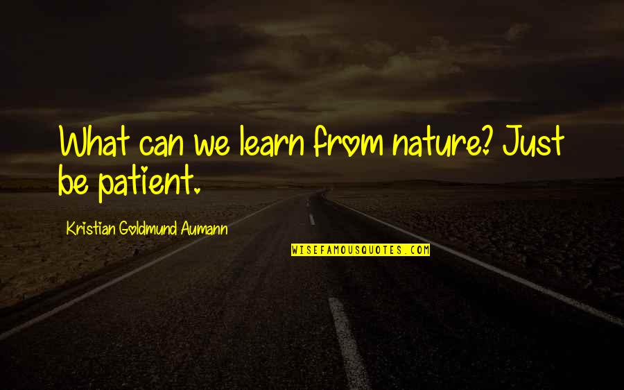 Learn From Nature Quotes By Kristian Goldmund Aumann: What can we learn from nature? Just be