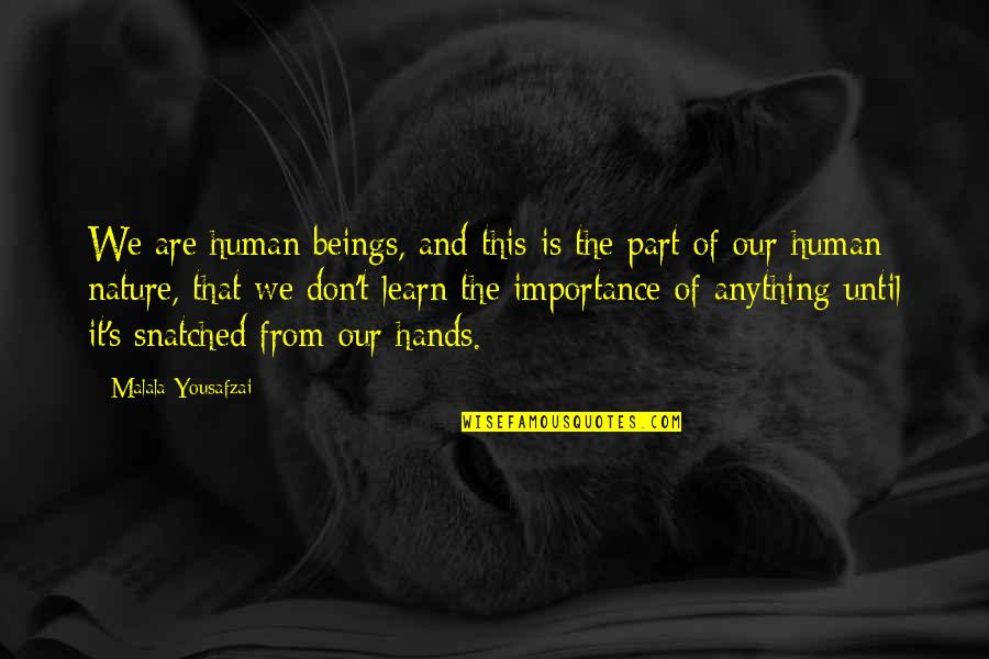 Learn From Nature Quotes By Malala Yousafzai: We are human beings, and this is the