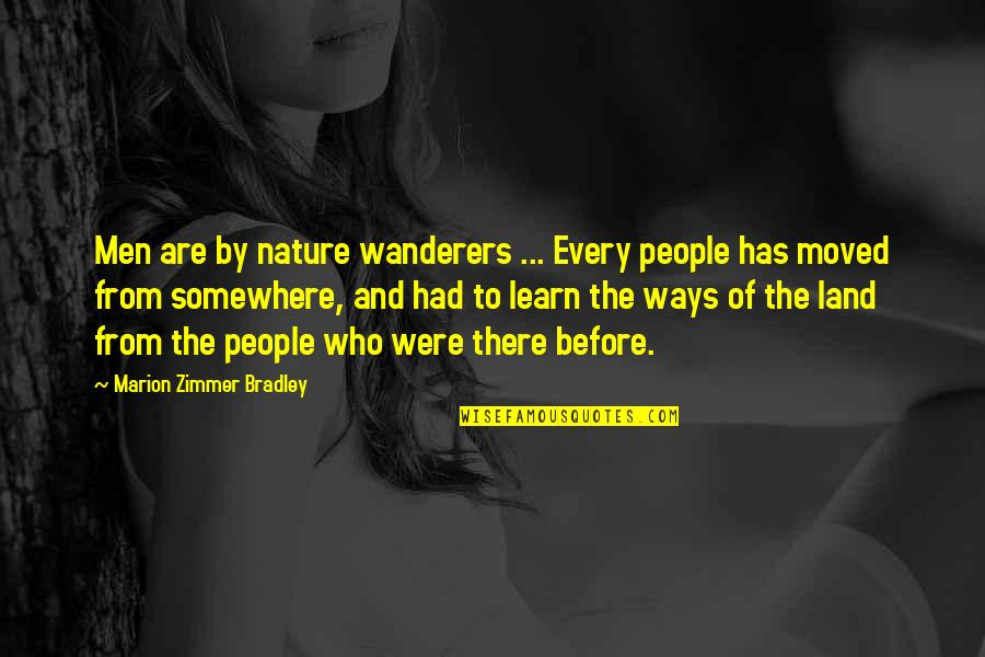Learn From Nature Quotes By Marion Zimmer Bradley: Men are by nature wanderers ... Every people