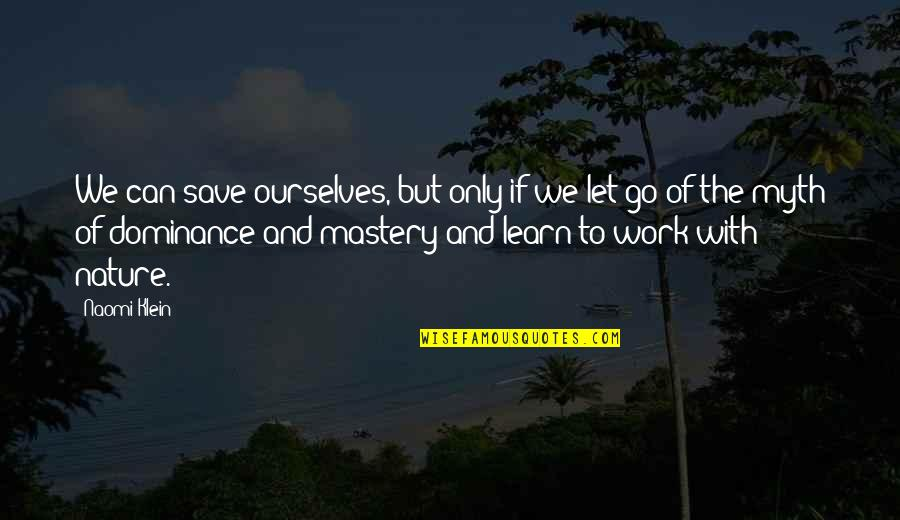 Learn From Nature Quotes By Naomi Klein: We can save ourselves, but only if we