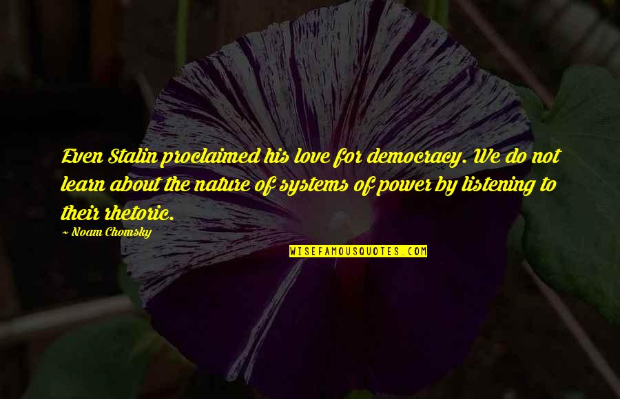 Learn From Nature Quotes By Noam Chomsky: Even Stalin proclaimed his love for democracy. We