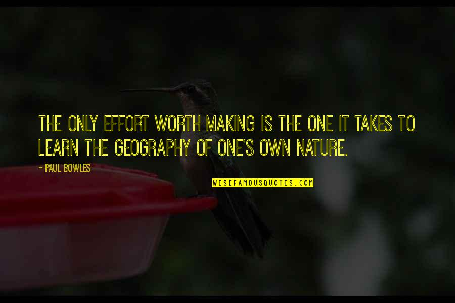 Learn From Nature Quotes By Paul Bowles: The only effort worth making is the one