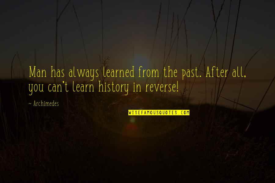 Learn From The Past History Quotes By Archimedes: Man has always learned from the past. After