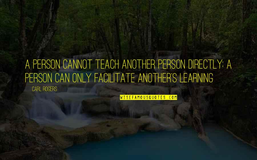 Learn From The Past History Quotes By Carl Rogers: A person cannot teach another person directly; a