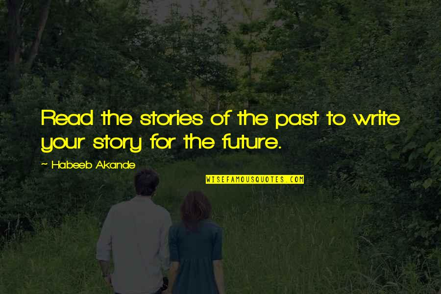 Learn From The Past History Quotes By Habeeb Akande: Read the stories of the past to write