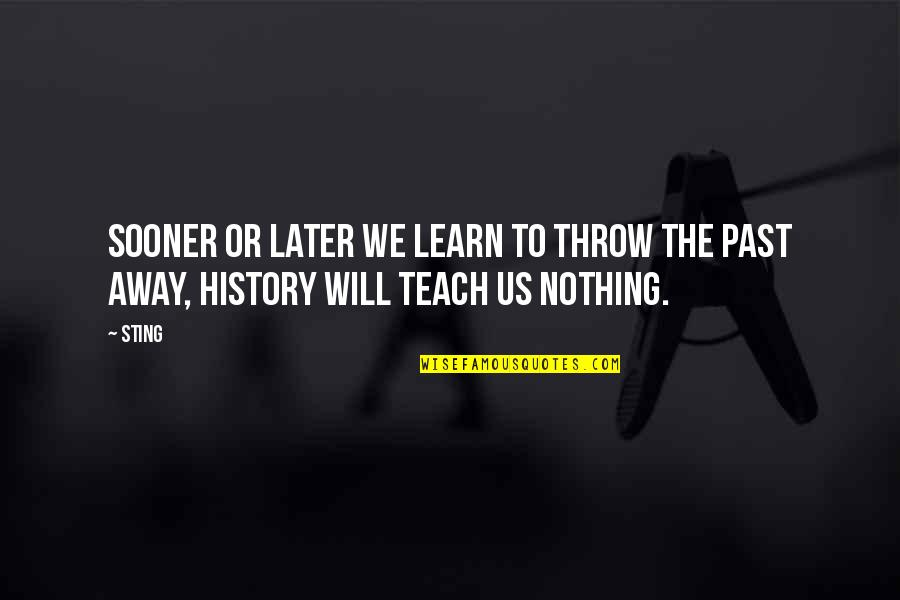 Learn From The Past History Quotes By Sting: Sooner or later we learn to throw the
