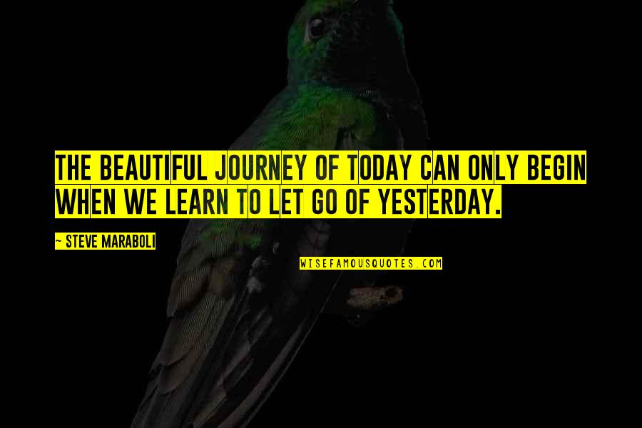 Learn From Yesterday Quotes By Steve Maraboli: The beautiful journey of today can only begin