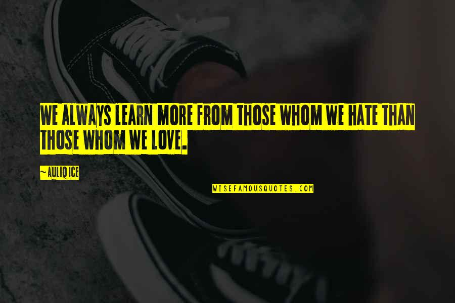 Learn Not To Hate Quotes By Auliq Ice: We always learn more from those whom we