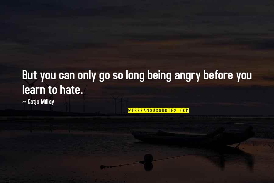 Learn Not To Hate Quotes By Katja Millay: But you can only go so long being