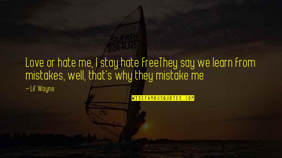 Learn Not To Hate Quotes By Lil' Wayne: Love or hate me, I stay hate freeThey