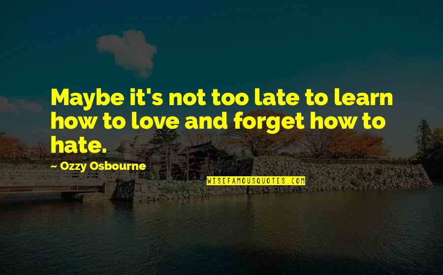 Learn Not To Hate Quotes By Ozzy Osbourne: Maybe it's not too late to learn how