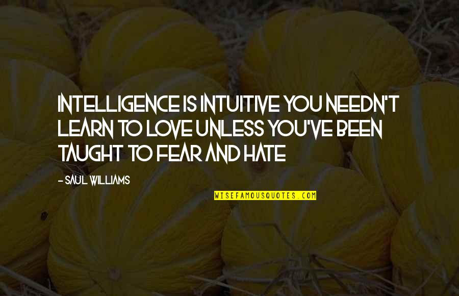 Learn Not To Hate Quotes By Saul Williams: Intelligence is intuitive you needn't learn to love