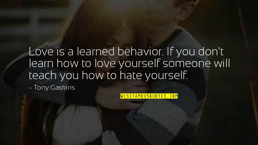 Learn Not To Hate Quotes By Tony Gaskins: Love is a learned behavior. If you don't