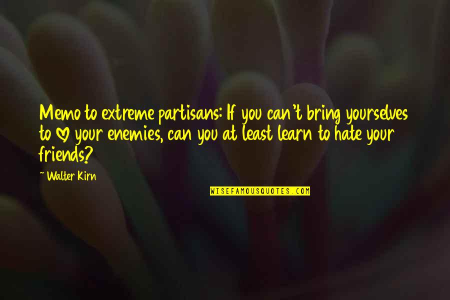 Learn Not To Hate Quotes By Walter Kirn: Memo to extreme partisans: If you can't bring