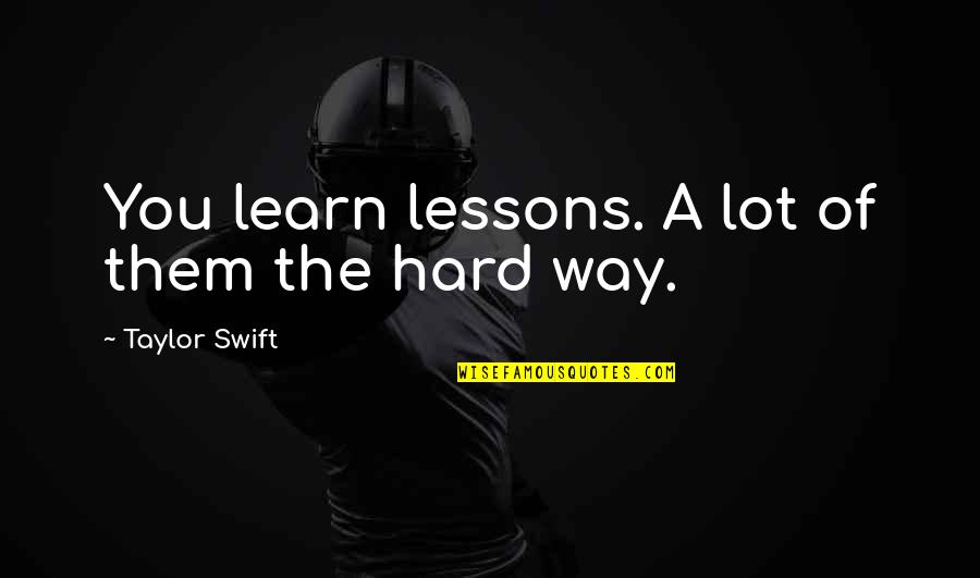 Learn The Hard Way Quotes Top 23 Famous Quotes About Learn The Hard Way