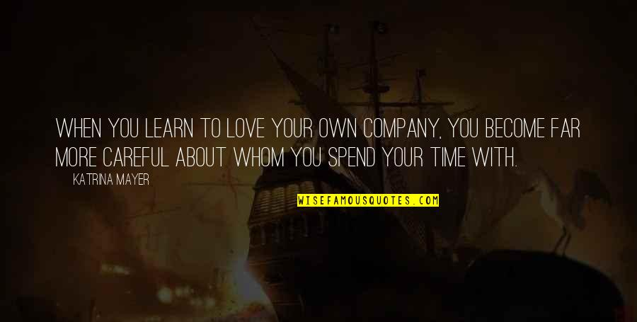 Learn To Love Your Own Company Quotes By Katrina Mayer: When you learn to love your own company,