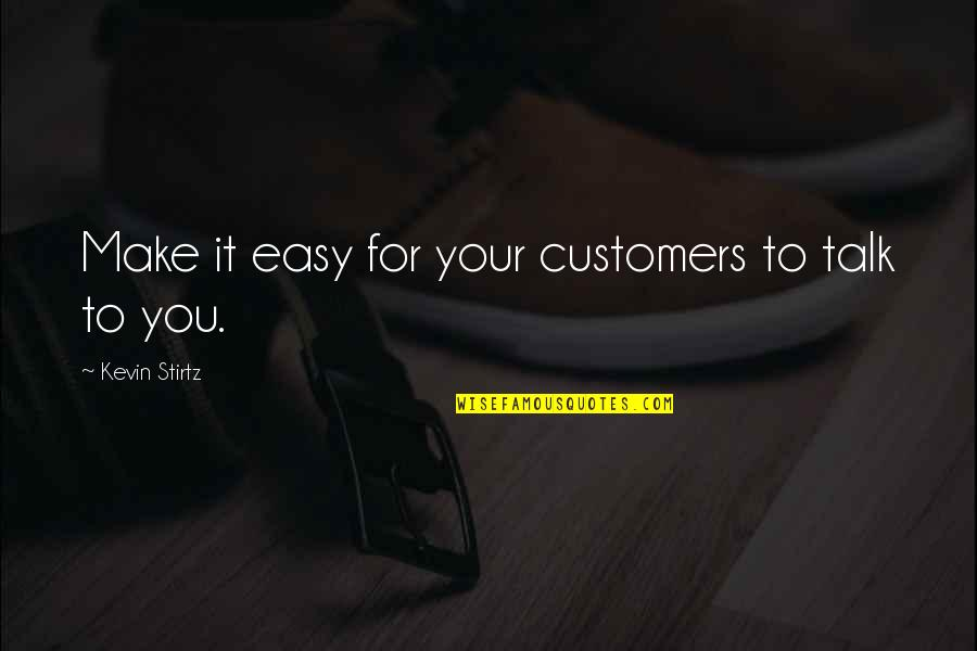 Learn To Love Your Own Company Quotes By Kevin Stirtz: Make it easy for your customers to talk