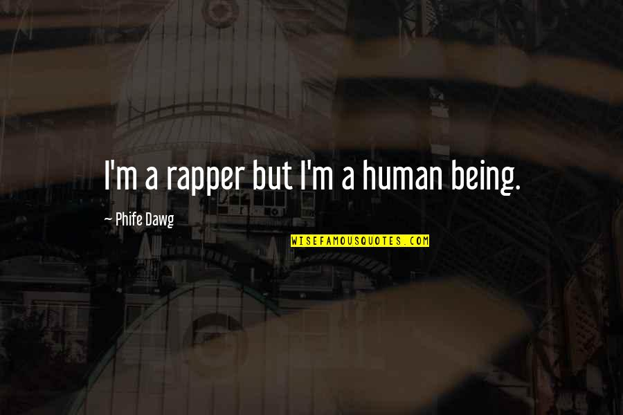 Learn To Love Your Own Company Quotes By Phife Dawg: I'm a rapper but I'm a human being.