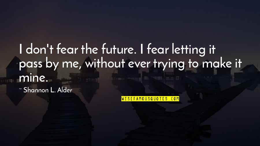 Learn To Love Your Own Company Quotes By Shannon L. Alder: I don't fear the future. I fear letting