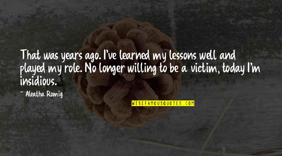 Learned Lessons Quotes By Aleatha Romig: That was years ago. I've learned my lessons
