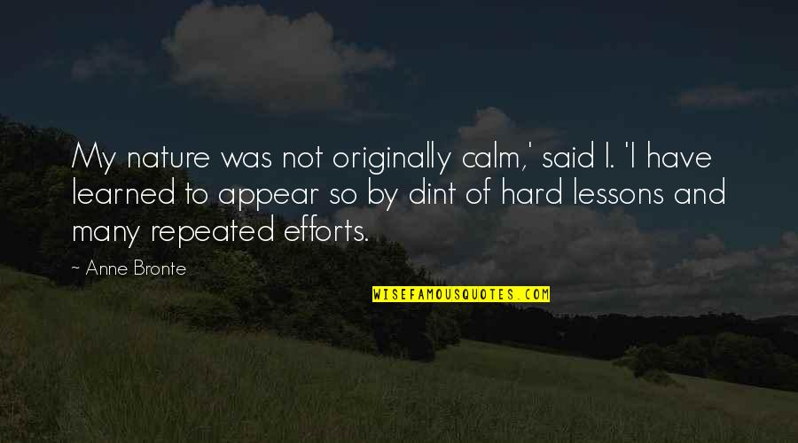 Learned Lessons Quotes By Anne Bronte: My nature was not originally calm,' said I.