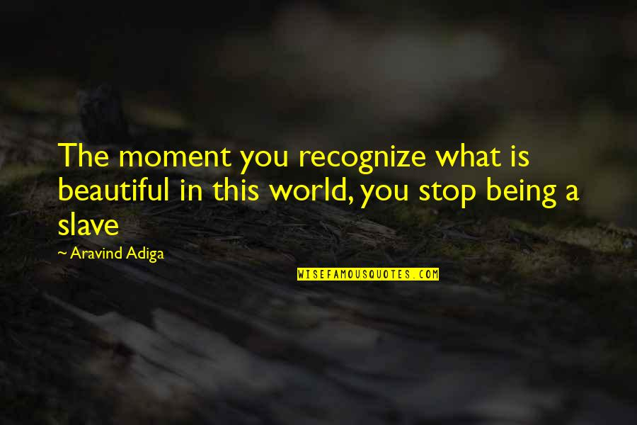 Learned Lessons Quotes By Aravind Adiga: The moment you recognize what is beautiful in