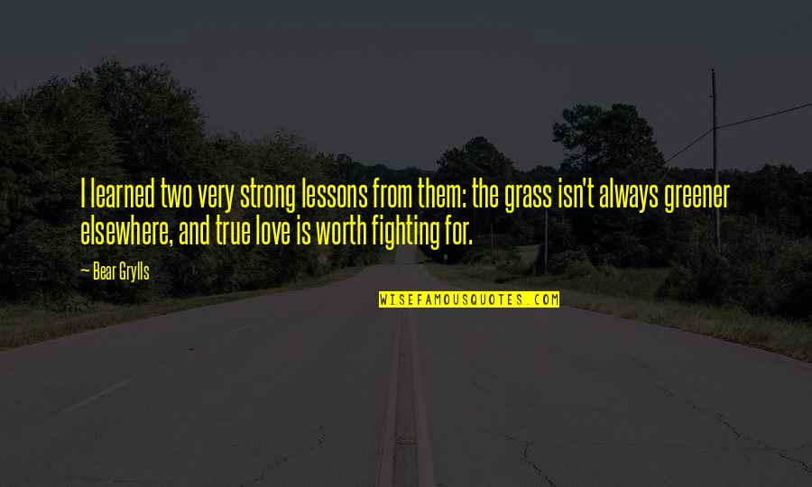 Learned Lessons Quotes By Bear Grylls: I learned two very strong lessons from them:
