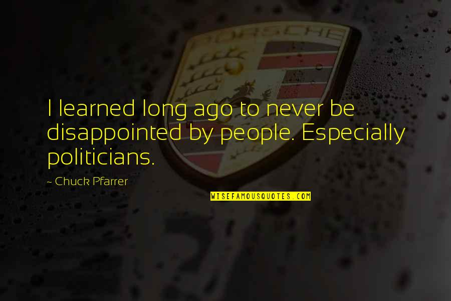 Learned Lessons Quotes By Chuck Pfarrer: I learned long ago to never be disappointed