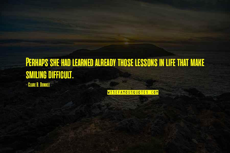 Learned Lessons Quotes By Clare B. Dunkle: Perhaps she had learned already those lessons in