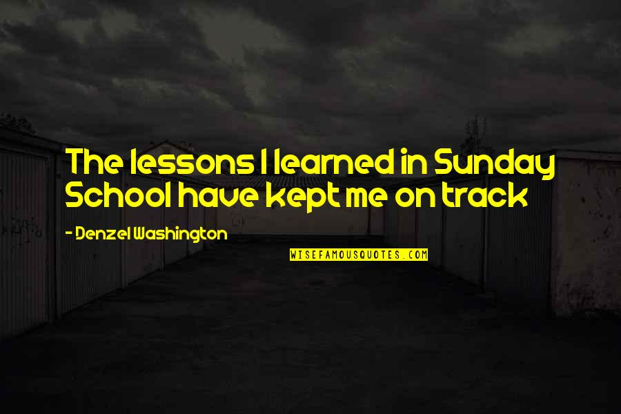 Learned Lessons Quotes By Denzel Washington: The lessons I learned in Sunday School have
