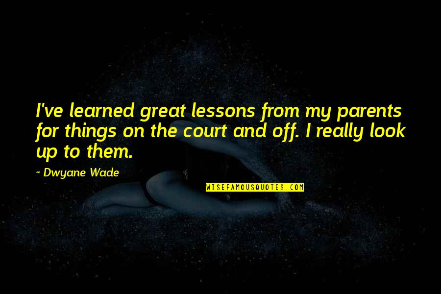Learned Lessons Quotes By Dwyane Wade: I've learned great lessons from my parents for